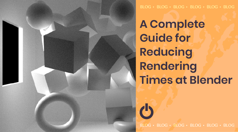 Complete Guide for Reducing Rendering Times at Blender 3D